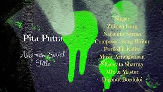 Pita Putra Serial Title || A song by Porikshit Kalita | Sung By Zubeen Garg
