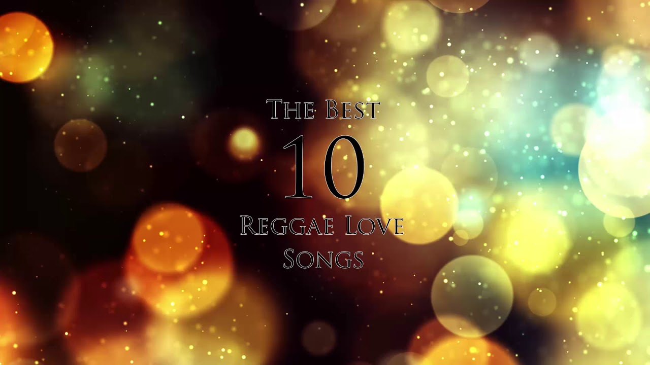 Download The Best 10 Songs – Reggae Love MP3 & MP4 2019