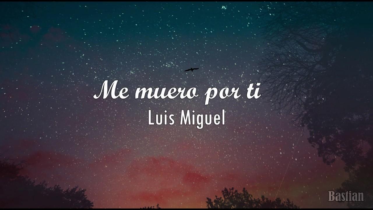 Luis Miguel Me Muero Por Ti Letra Youtube