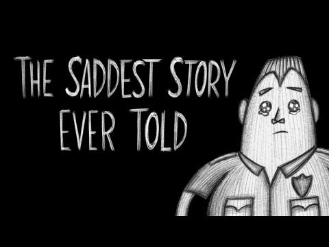 The Saddest Story Ever Told