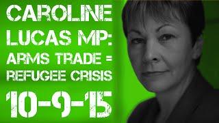 Caroline Lucas MP, Arms Trade = Refugee Crisis