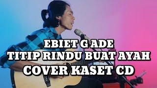 Gambar cover Ebiet G Ade - Titip Rindu Buat Ayah (Cover Lirik By KASET CD)