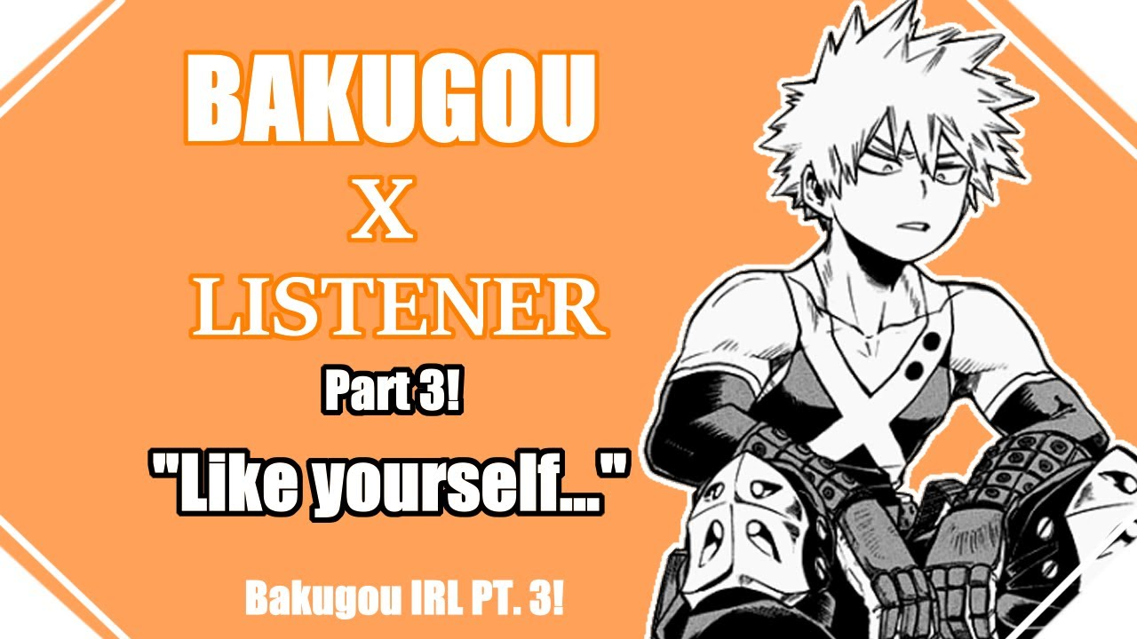 Download   Like Yourself...   IRL Bakugou Katsuki x Listener gender neutral PT 3 - BNHA ASMR