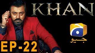 KHAN - Episode 22 | Har Pal Geo