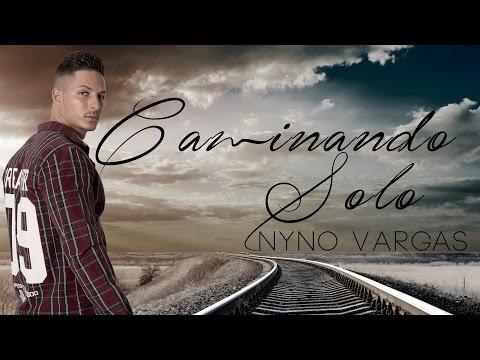 Nyno Vargas - Caminando Solo (+ Letra)