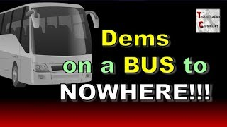 Dems on a Bus to NOWHERE!!!