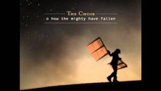 The Choir - Nobody Gets a Smooth Ride - 2 - O How the Mighty Have Fallen (2005)