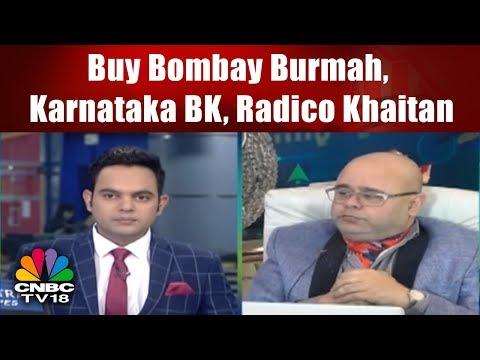 Buy Bombay Burmah, Karnataka BK, Radico Khaitan: Ashwani Gujral | CHARTBUSTER | CNBC TV18