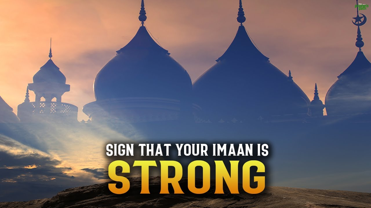 SIGNS THAT YOUR IMAAN IS VERY STRONG