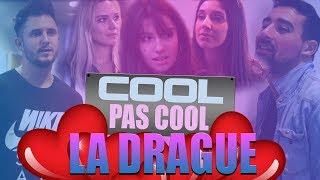 LA DRAGUE COOL/PAS COOL?