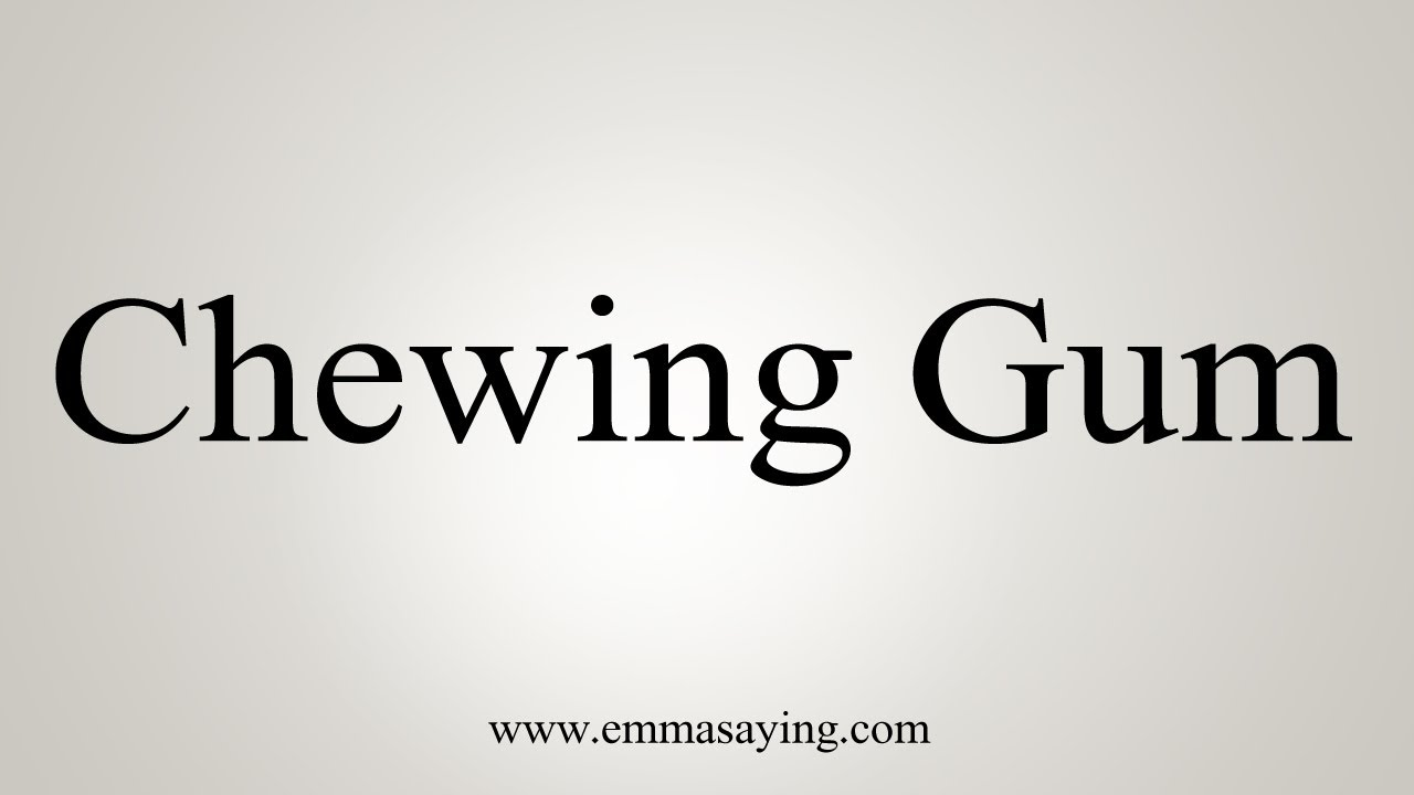 How To Say Chewing Gum