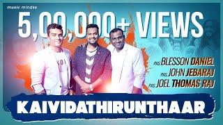 Download Kaividathirunthaar-Pr.Blesson Daniel,Eva.John Jebaraj,Eva.Joel Thoms Raj- Tamil Christian Song HD MP3 song and Music Video
