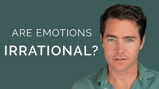 Are Emotions Irrational? Should You Listen To Your Emotions?
