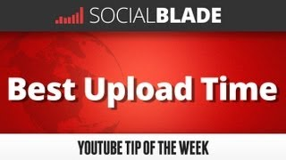 Best Day To Upload - Social Blade YouTube Tips 13
