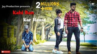 Kahi Ban Kar Hawa || Part 1  || Hindi Sad Song 2018 || Heart Touching  || By Jay Production