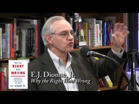 """E.J. Dionne, """"Why the Right Went Wrong"""""""