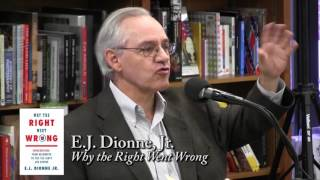 "E.J. Dionne, ""Why the Right Went Wrong"""