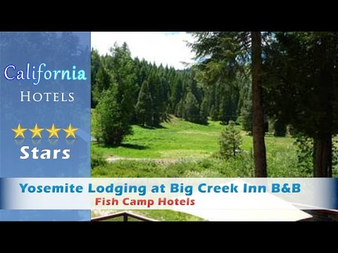 Yosemite Lodging At Big Creek Inn B&B, Fish Camp Hotels - California