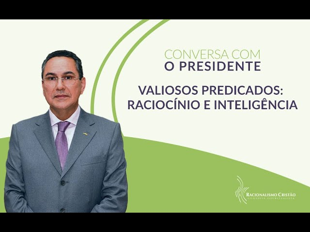 Valiosos predicados: Raciocínio e inteligência - Conversa com o Presidente
