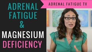 Symptoms of Adrenal Fatigue - How Magnesium Helps Treat Adrenal Fatigue
