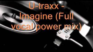 U-traxx - Imagine (Full vocal power mix)