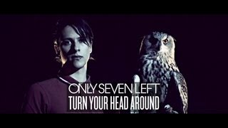 Only Seven Left - Turn Your Head Around (Remix) [Official video]