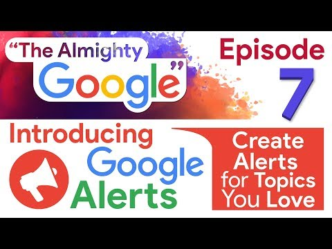 Google Alerts - Create Alerts for Topics you Love | The Almighty Google | Episode 7
