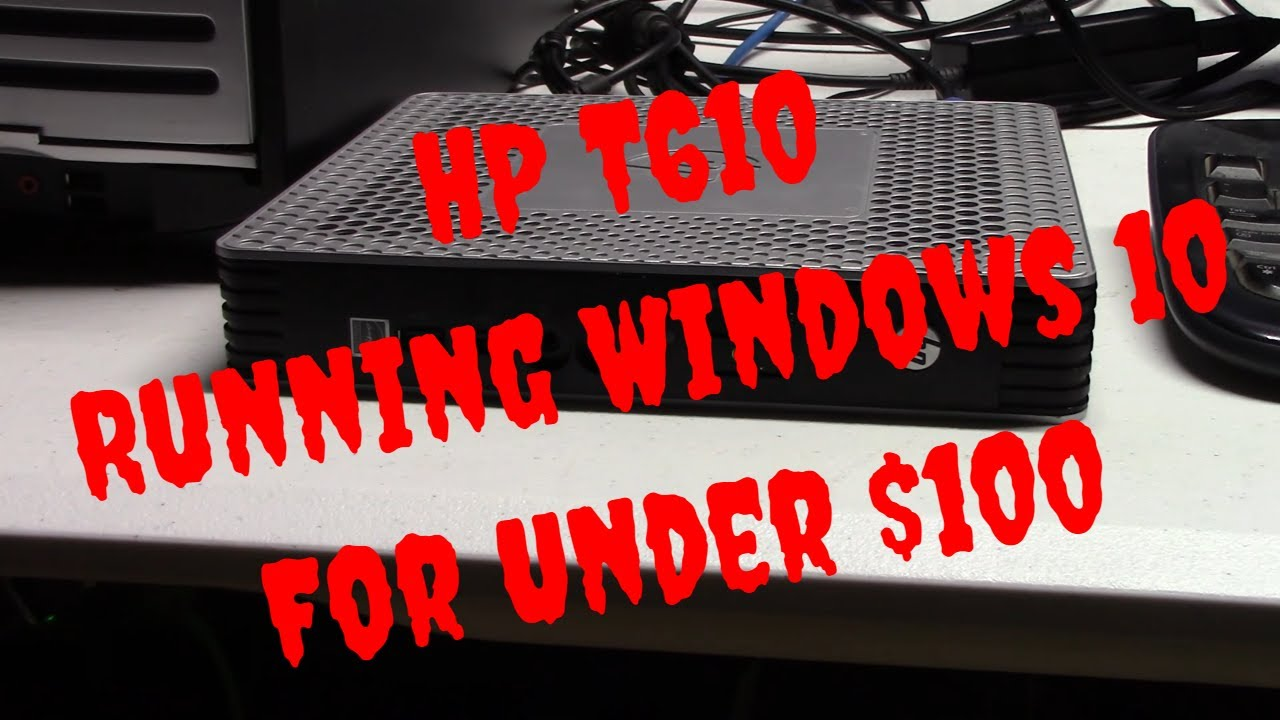 HP Thin Client T610 & Windows 10 for under $100
