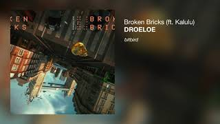DROELOE - Broken Bricks (ft. Kalulu)