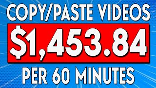 Earn $1,453.84 In 60 Minutes Copy and Paste Simple Videos (MAKE MONEY ONLINE)