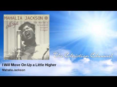 Mahalia Jackson - I Will Move On Up a Little Higher mp3