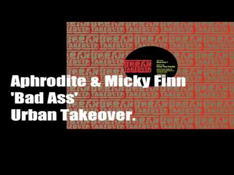 Aphrodite & Micky Finn - Bad Ass !