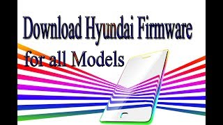 Download Hyundai Stock Rom | Firmware | Flash File for all Models