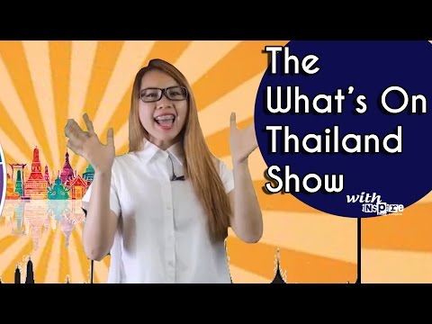The What's On Thailand Show with inspire - 25th March 2017