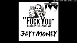 "JaytMoney - ""Fuck You"" (Hosted By Flutey Santana)"