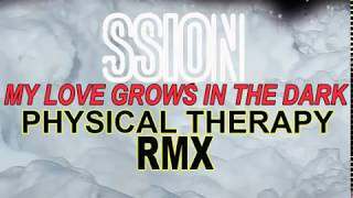 SSION - MY LOVE GROWS IN THE DARK (PHYSICAL THERAPY STINK REMIX)