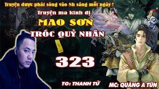 Mao Sơn Tróc Quỷ Nhân [ Tập 323 ] Quay Về Hiện Đại - Truyện ma pháp sư - Quàng A Tũn