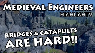 Medieval Engineers: Bridges And Catapults Are Hard! - Gameplay Highlights #2