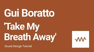 How to make the bass, keys and lead sounds for Gui Boratto 'Take My Breath Away'
