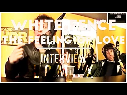 White Fence & The Feeling Of Love - Interview Lomax