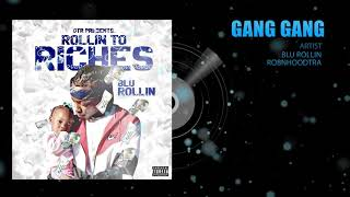 blu rollin ft robn hood tra gang gang rollin to riches