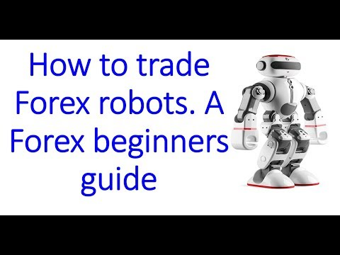 Forex beginners: A guide to EA trading & Robot advantages. How to trade Robots & MT4 Expert Advisors