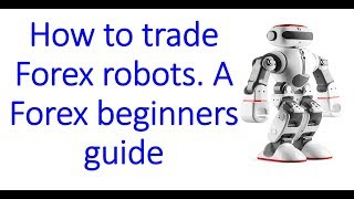 Forex beginners: how to trade Robots & MT4 Expert Advisors. A guide to EA trading & Robot advantages