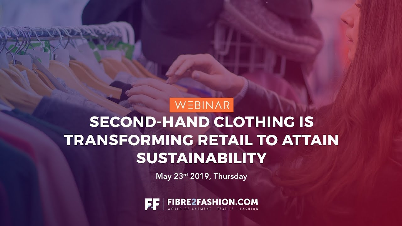 Full Webinar - Second-Hand Clothing Is Transforming Retail to Attain Sustainability | Fibre2Fashion