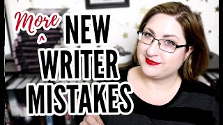 8 MORE Common Mistakes Newbie Writers Make