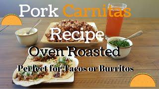 Pork Carnitas Recipe- Oven Roasted-Perfect for Tacos or Burritos