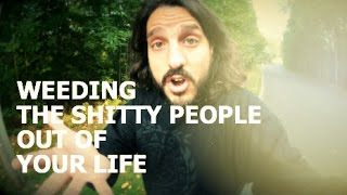 Weeding The Shitty People Out Of Your Life (by @mikefalzone)