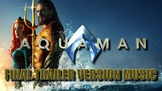 AQUAMAN Final Trailer Music Version  | Proper Movie Trailer 2 Soundtrack Theme Song