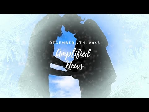 12-7-18 Amplified News Presents