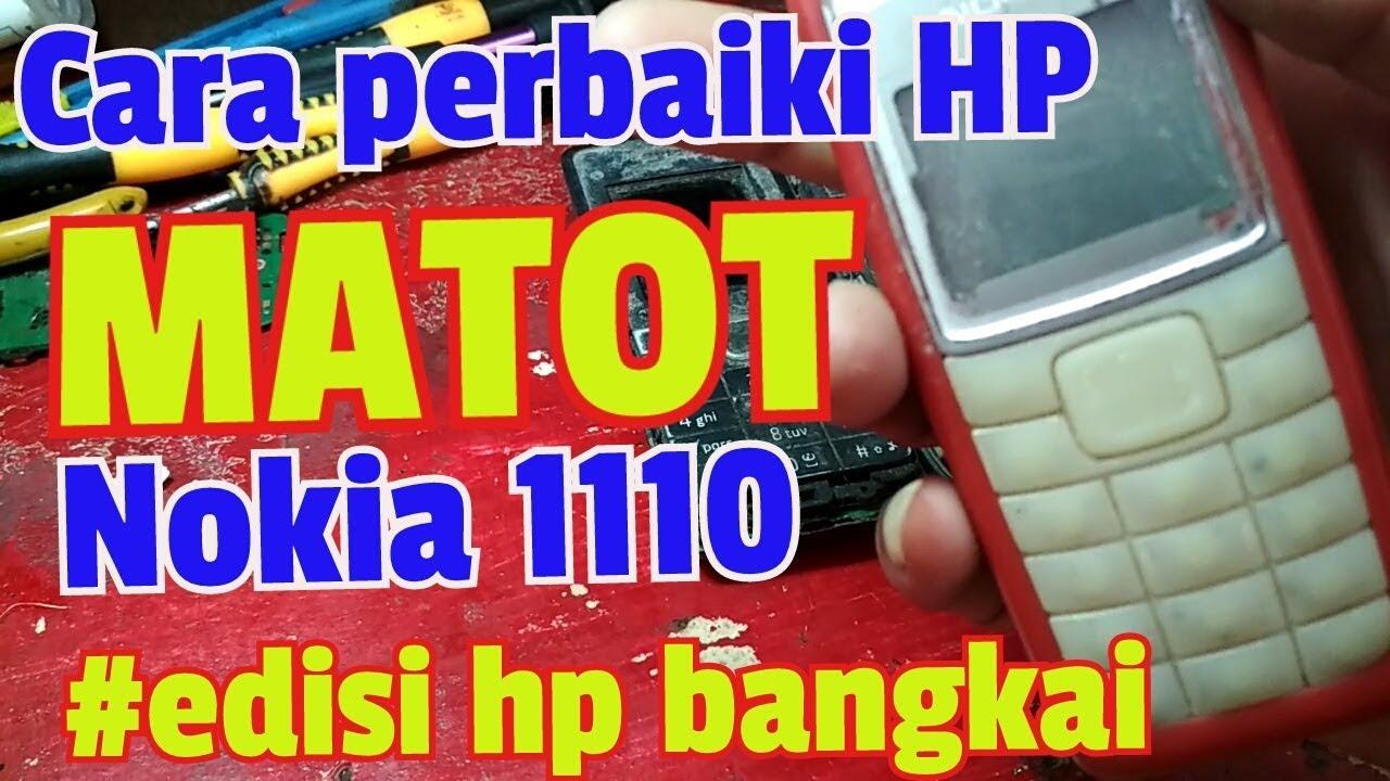 Cara Perbaiki Hp Matot Nokia 1110 Edisi Hp Rongsokan Youtube